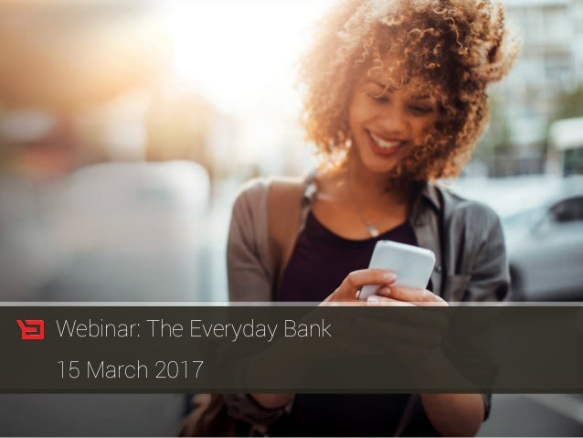 Webinar: The Everyday Bank 15 March 2017