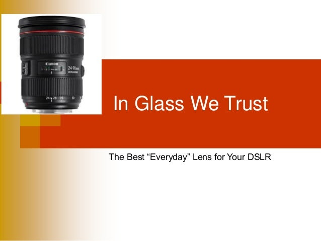 """In Glass We Trust The Best """"Everyday"""" Lens for Your DSLR"""