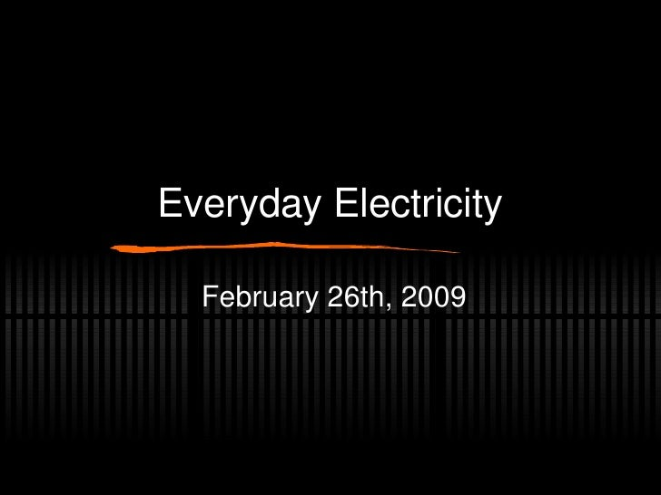Everyday Electricity February 26th, 2009