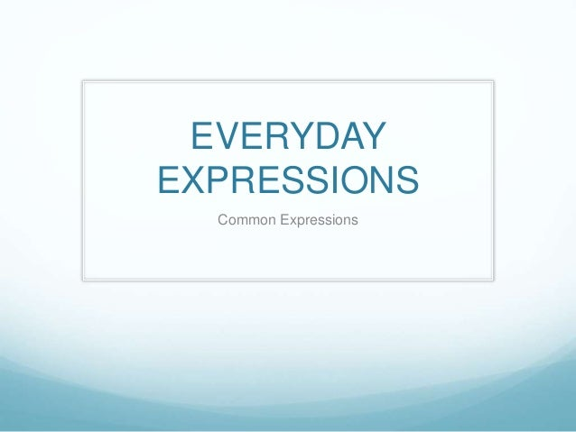 EVERYDAY EXPRESSIONS Common Expressions