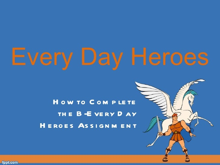 Every Day Heroes How to Complete the B-Every Day Heroes Assignment