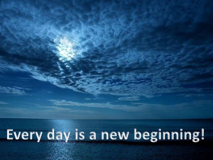 Every day is a new beginning! <br />