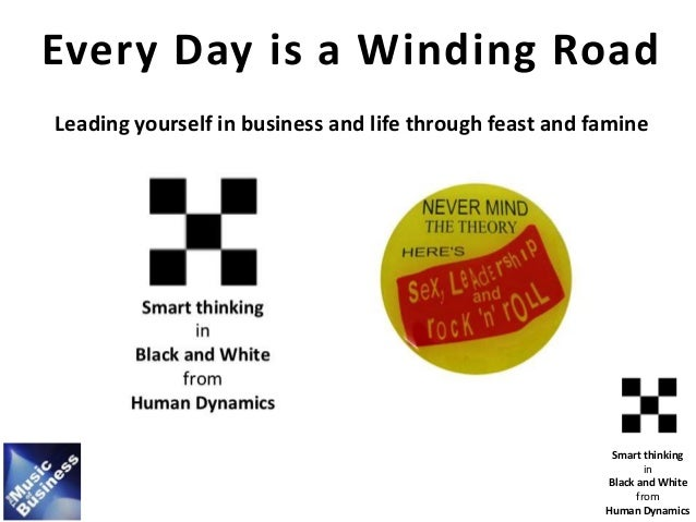 Smart thinking in Black and White from Human Dynamics Every Day is a Winding Road Leading yourself in business and life th...