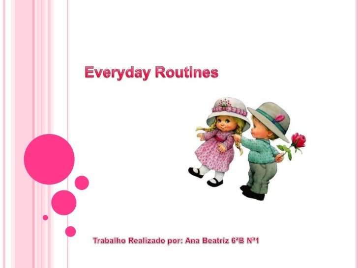 Everyday Routines <br />Trabalho Realizado por: Ana Beatriz 6ªB Nª1 <br />