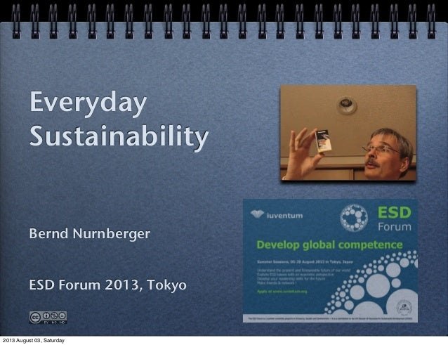 Bernd Nurnberger ESD Forum 2013, Tokyo Everyday Sustainability 2013 August 03, Saturday