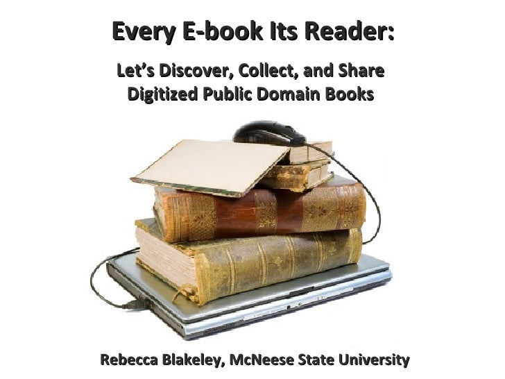 Every E-book Its Reader: Let's Discover, Collect, and Share  Digitized Public Domain Books   Rebecca Blakeley, McNeese Sta...