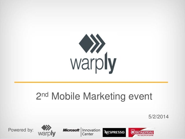 2nd Mobile Marketing event 5/2/2014 Powered by: