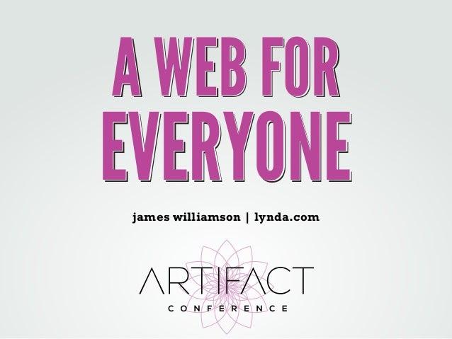 A WEB FOR  EVERYONE  james williamson | lynda.com