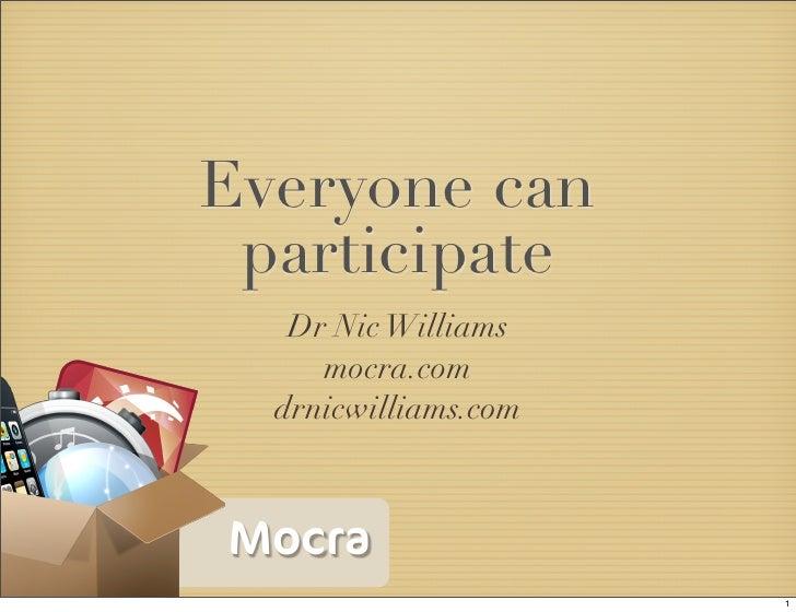 Everyone can  participate    Dr Nic Williams      mocra.com   drnicwilliams.com    Mocra                       1