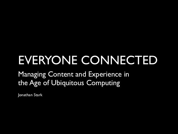 EVERYONE CONNECTEDManaging Content and Experience inthe Age of Ubiquitous ComputingJonathan Stark