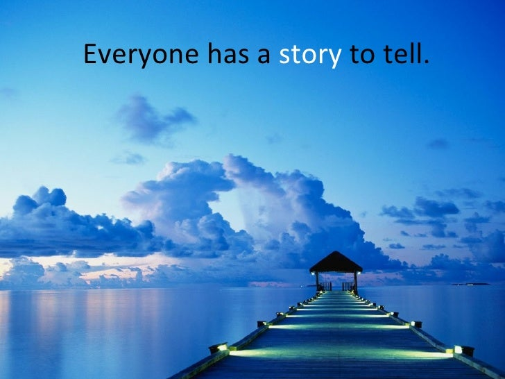 Everyone has a  story  to tell.