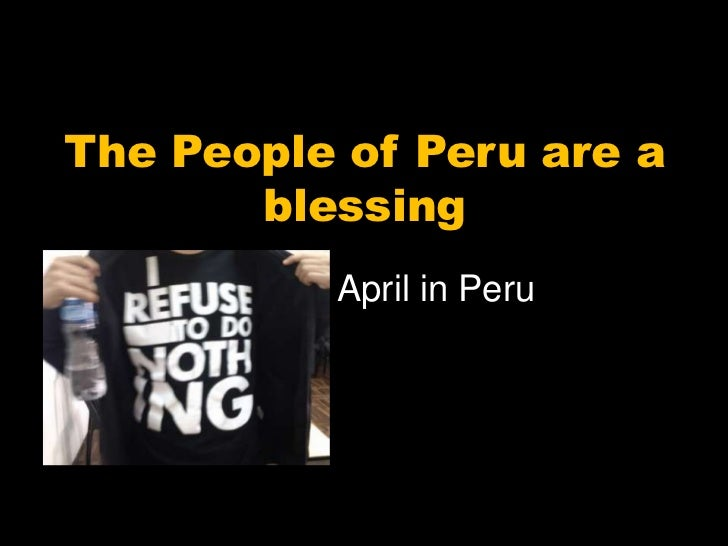 The People of Peru are a blessing<br />April in Peru<br />
