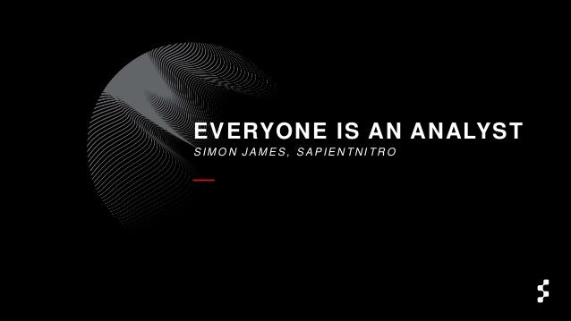 S I M O N J A M E S , S A P I E N T N I T R O EVERYONE IS AN ANALYST