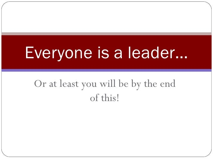 Or at least you will be by the end of this! Everyone is a leader…