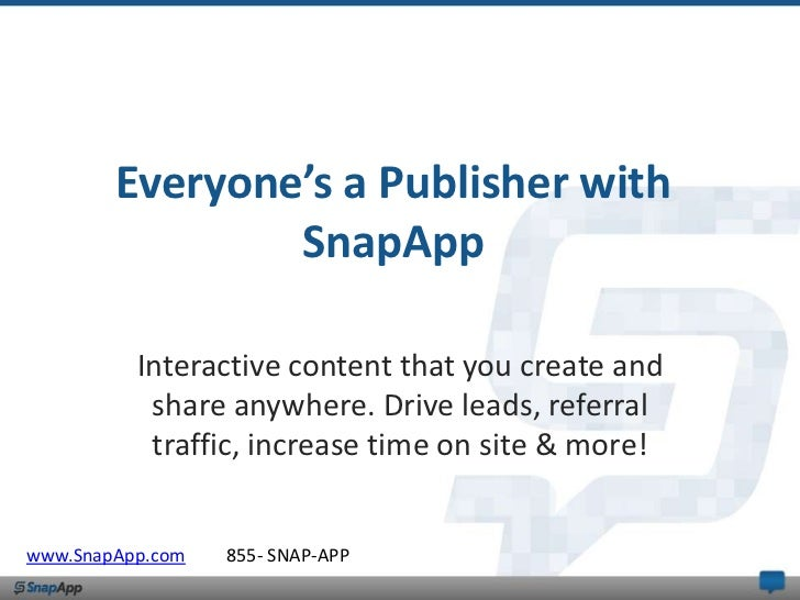 Everyone's a Publisher with                SnapApp          Interactive content that you create and           share anywhe...