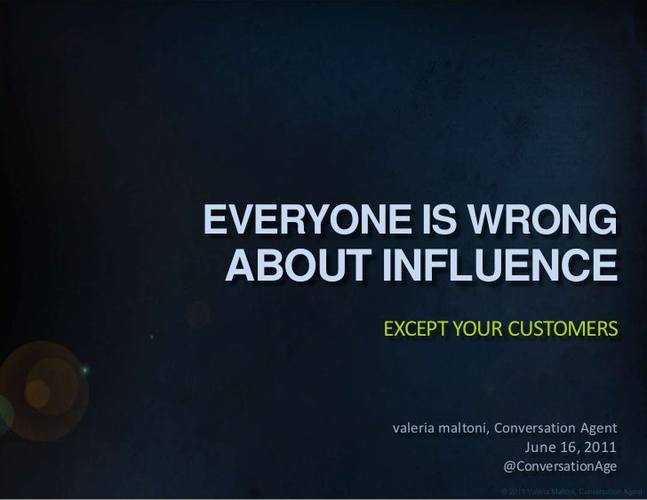 EVERYONE IS WRONG <br />ABOUT INFLUENCE<br />except your customers<br />valeria maltoni, Conversation Agent<br />June 16, ...