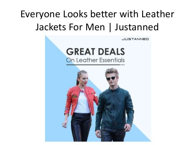 Everyone Looks better with Leather Jackets For Men | Justanned