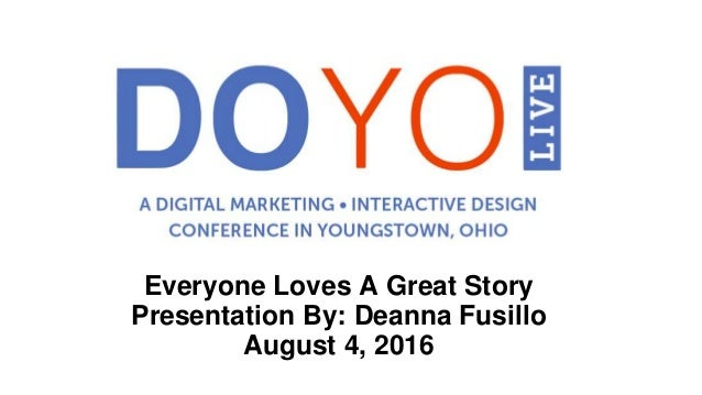 Everyone Loves A Great Story Presentation By: Deanna Fusillo August 4, 2016