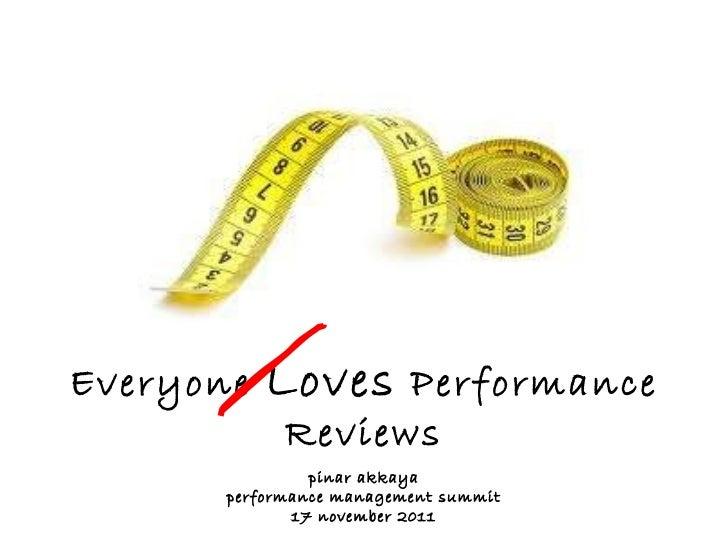 Everyone  Loves  Performance Reviews pinar akkaya performance management summit 17 november 2011