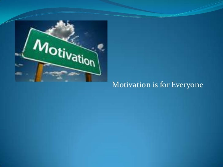 Motivation is for Everyone   <br />