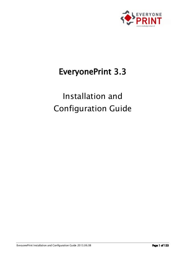 EveryonePrint Installation and Configuration Guide 2013.06.08 Page 1 of 133EveryonePrint 3.3Installation andConfiguration ...
