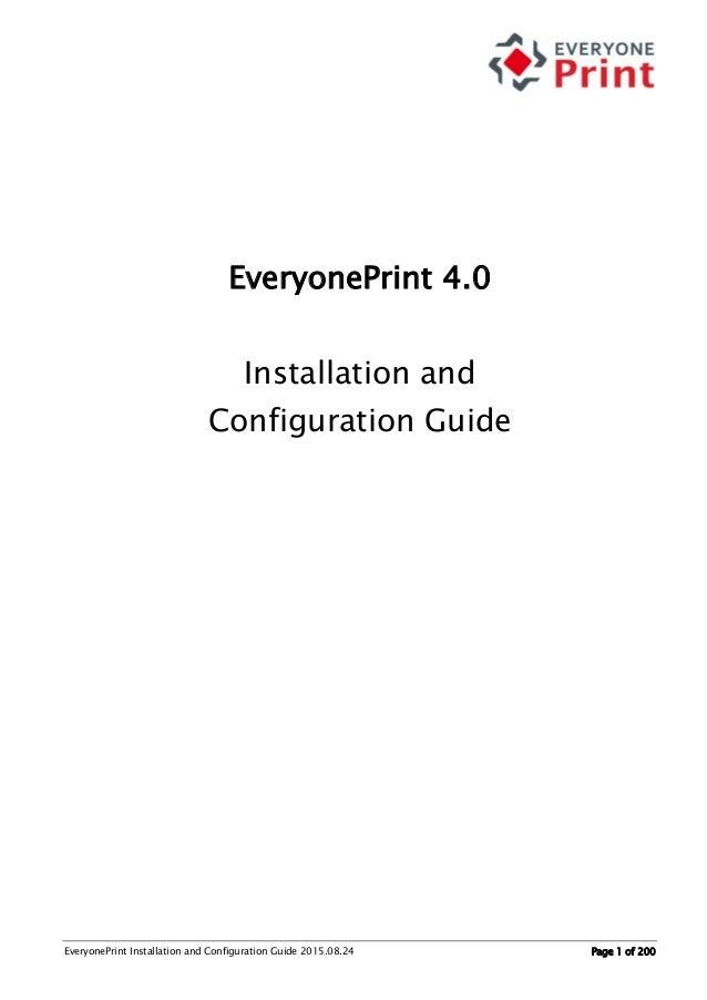 EveryonePrint Installation and Configuration Guide 2015.08.24 Page 1 of 200 EveryonePrint 4.0 Installation and Configurati...
