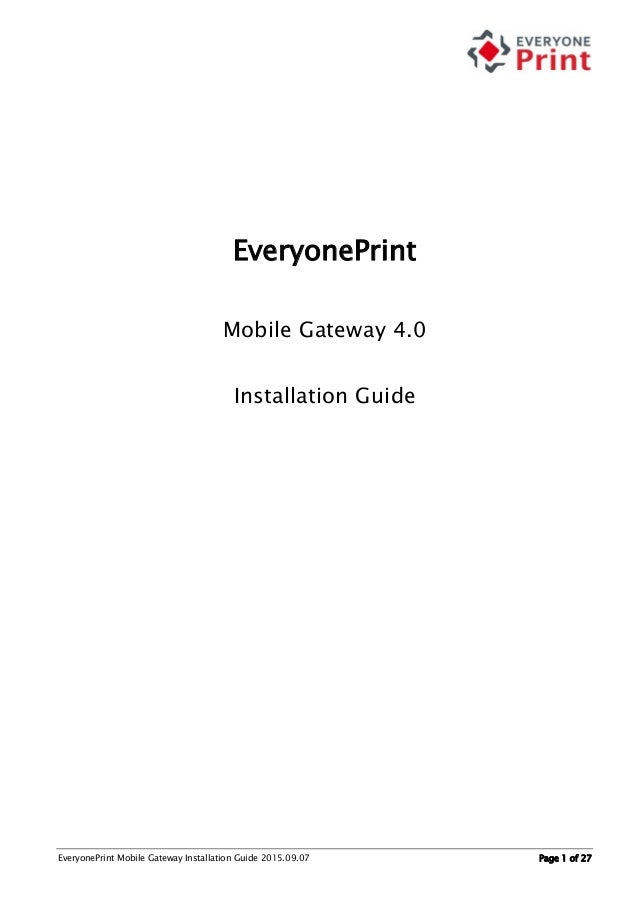 EveryonePrint Mobile Gateway Installation Guide 2015.09.07 Page 1 of 27 EveryonePrint Mobile Gateway 4.0 Installation Guide