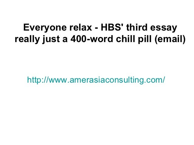 everyone relax hbs third essay really just a word chill pill everyone relax hbs third essayreally just a 400 word chill pill email
