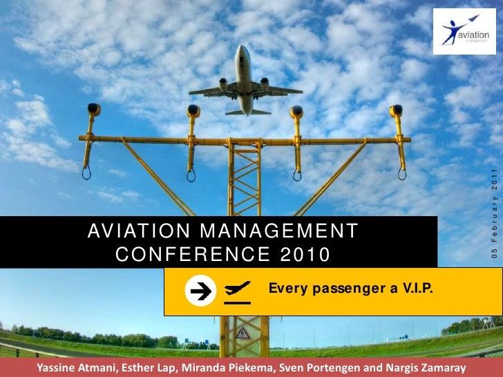 16 December 2010<br />AVIATION MANAGEMENT CONFERENCE 2010<br />Every passenger a V.I.P.<br />YassineAtmani, Esther Lap, Mi...