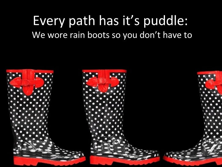 Every path has it's puddle:  We wore rain boots so you don't have to