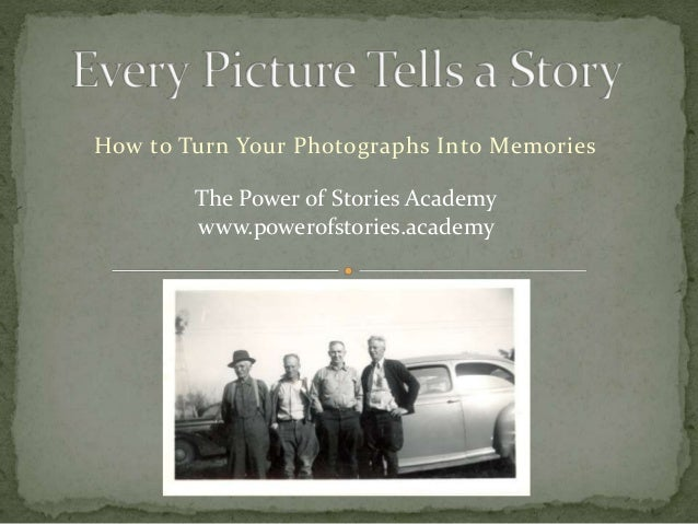 How to Turn Your Photographs Into Memories The Power of Stories Academy www.powerofstories.academy