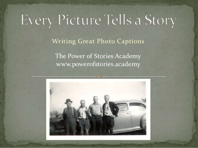 Writing Great Photo Captions The Power of Stories Academy www.powerofstories.academy