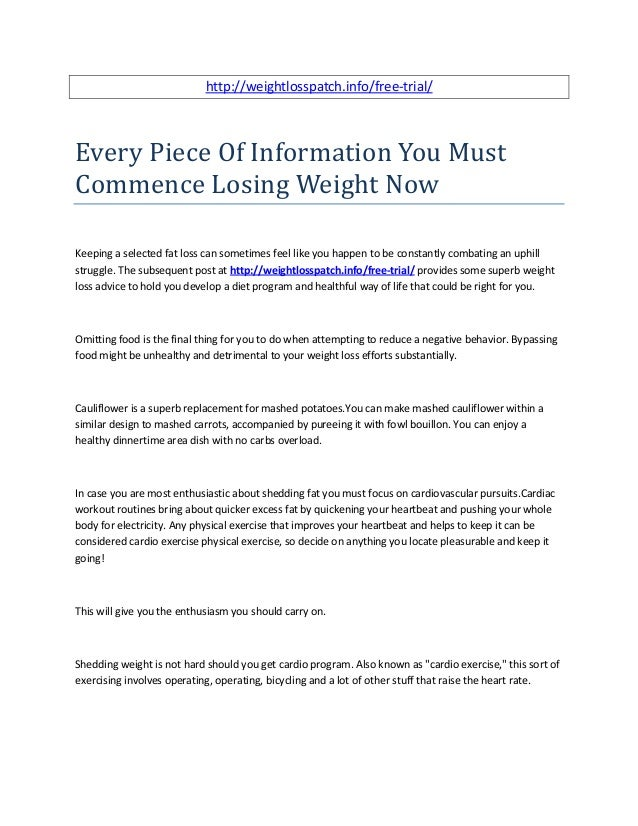http://weightlosspatch.info/free-trial/ Every Piece Of Information You Must Commence Losing Weight Now Keeping a selected ...
