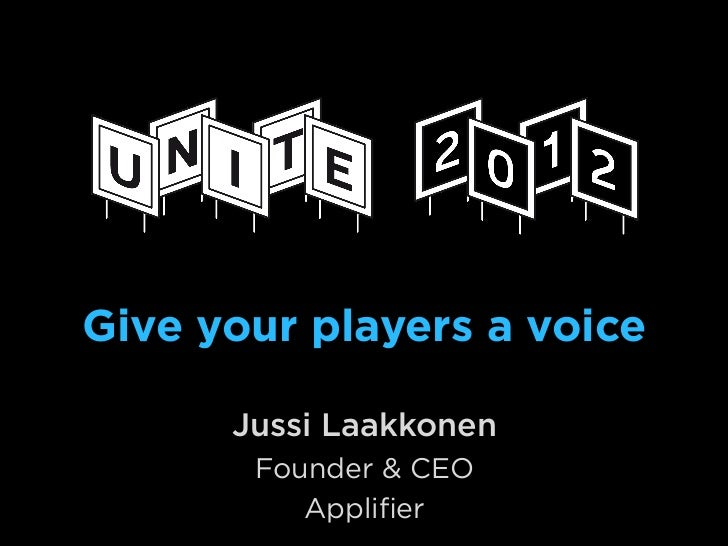 Give your players a voice      Jussi Laakkonen       Founder & CEO          Applifier
