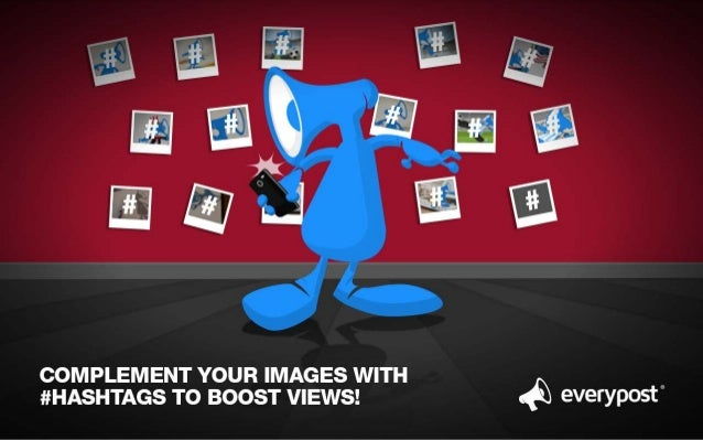 COMPLEMENT YOUR IMAGES wITH 0 #l-IASHTAGS To BOOST VIEWS!  AQ everypost