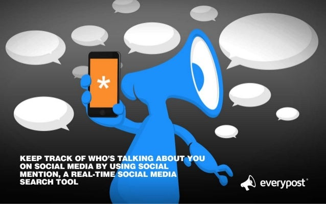 KEEP TRACK OF WHO'S TALKING ABOUT YOU ON SOCIAL MEDIA BY USING SOCIAL MENTION,  A REAL-TIME SOCIAL MEDIA SEARCH TOOL     &...