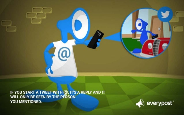"""IF YOU START A TWEET WITH @,  IT'S A REPLY AND IT WILL ONLY BE SEEN BY THE PERSON YOU MENTIONED.   @ everypost"""""""