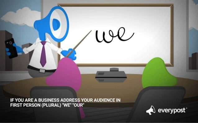 """IF YOU ARE A BUSINESS ADDRESS YOUR AUDIENCE IN FIRST PERSON (PLURAL) """"WE"""" """"OUR""""  . @ everypost"""""""