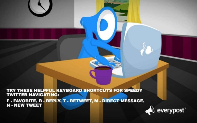 TRY THESE HELPFUL KEYBOARD SHORTCUTS FOR SPEEDY TWITTER NAVIGATING:   F - FAVORITE,  R - REPLY,  T - RETWEET,  M - DIRECT ...