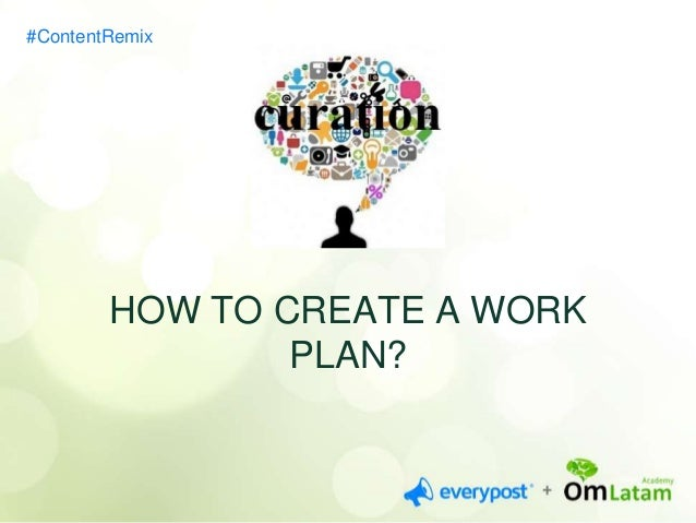 #ContentRemix  Define objectives  Select tools  Search for sources and categorize them  ORGANIZE YOUR HOURS  Segment your ...