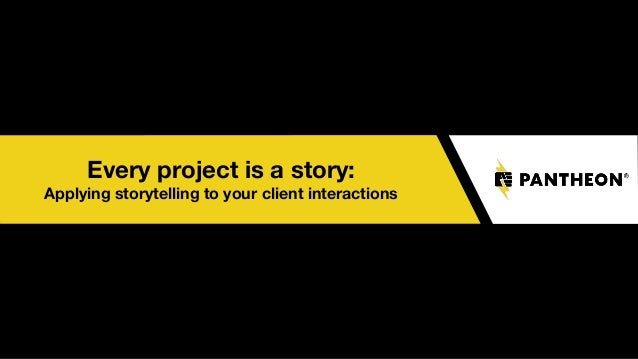 Every project is a story: Applying storytelling to your client interactions