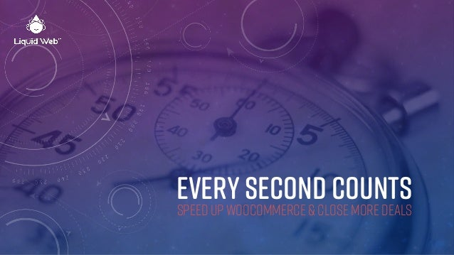 EVERY SECOND COUNTS SPEED UP WOOCOMMERCE & CLOSE MORE DEALS