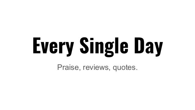 Every Single Day Praise, reviews, quotes.