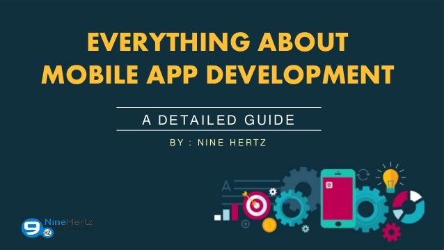 A DETAILED GUIDE EVERYTHING ABOUT MOBILE APP DEVELOPMENT B Y : N I N E H E R T Z