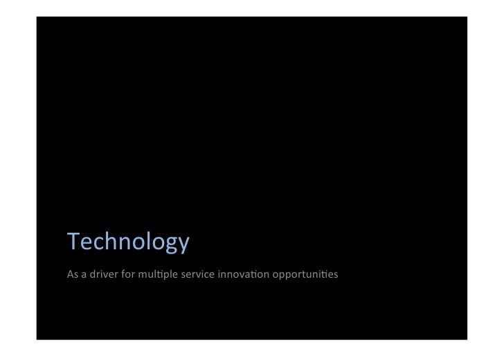 Technology As a driver for mulGple service innovaGon opportuniGes