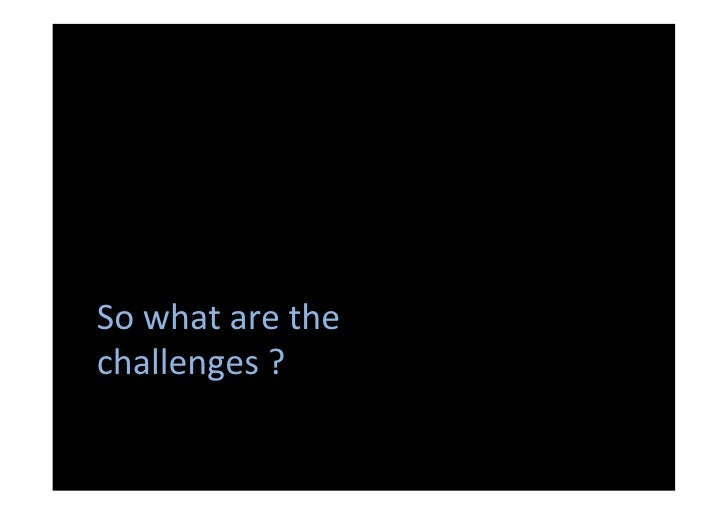 So what are the challenges ?