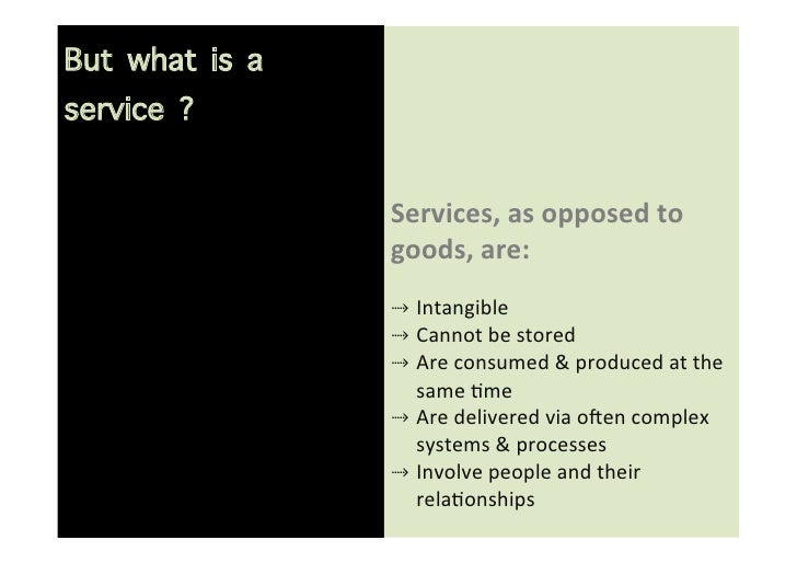 But what is aservice ?                          Services, as opposed to                 goods, are:         ...