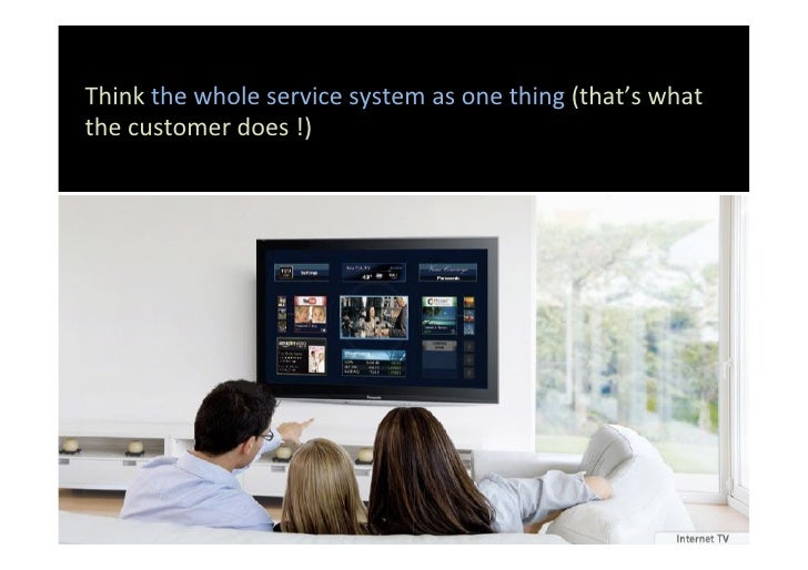 Think the whole service system as one thing (that's what the customer does !)