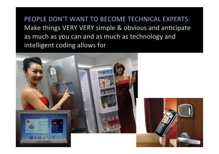PEOPLE DON'T WANT TO BECOME TECHNICAL EXPERTS: Make things VERY VERY simple & obvious and an...