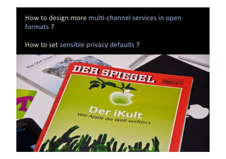 How to design more mulG-‐channel services in open formats ?  How to set sensible privacy ...